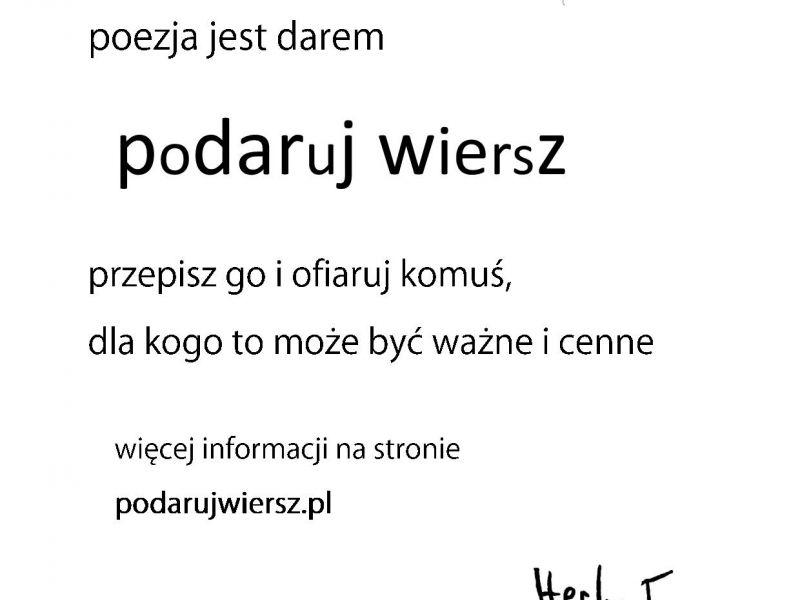 Grafika: białe tło, na nim czarne napisy: poezja jest darem, podaruj wiersz, przepisz go i ofiaruj komuś, dla kogo to możd być ważne i cenne. Więcej informacji na stronie podarujwiersz.pl